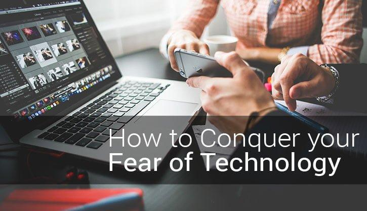 Conquer Your Fear of Technology